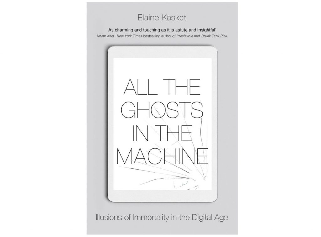 All the Ghosts in the Machine: Illusions of Immortality in the Digital Age Book